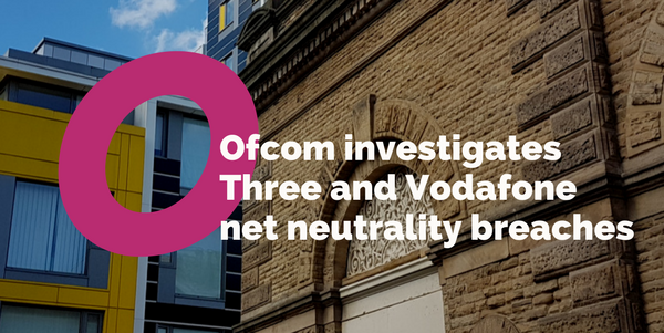 Ofcom investigates Vodafone and Three net neutrality breach