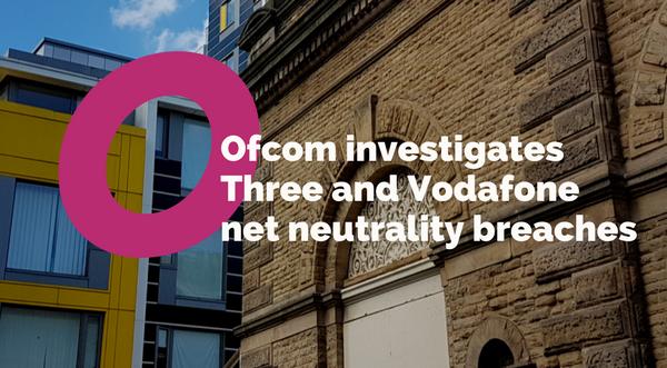 Ofcom investigates Vodafone and Three net neutrality breach