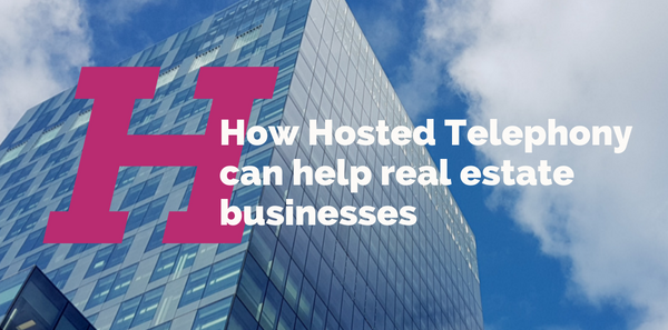 How Hosted Telephony can help real estate businesses
