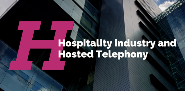 Hospitality industry and Hosted Telephony