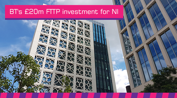 BT's £20m FTTP investment for NI
