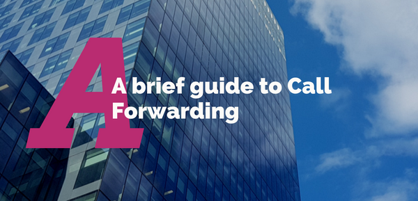 A Brief Guide to Call Forwarding