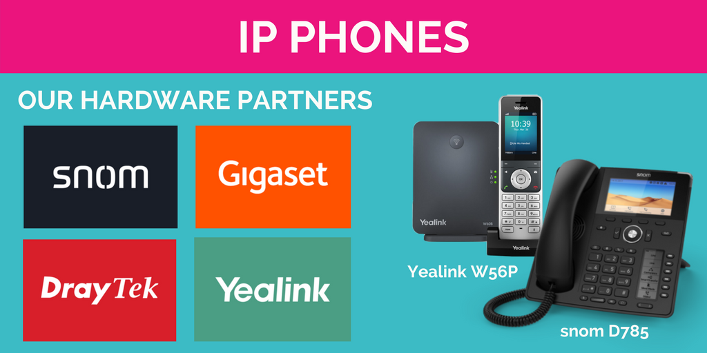 IP phone our hardware partners include Snom, Gigaset, Draytek and Yealink